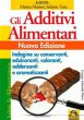 Gli additivi alimentari. Indagine su conservanti, edulcoranti, coloranti, addensanti e aromatizzanti