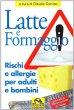 Latte e formaggio. Rischi ed allergie per adulti e bambini - Corvino Claudio