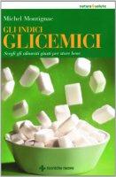 Copertina di 'Gli indici glicemici. Scegli gli alimenti giusti per stare bene'