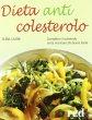 Dieta anticolesterolo. Combattere il colesterolo senza rinunciare alla buona tavola - Cassin Elena