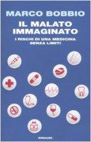 Copertina di 'Il malato immaginato. I rischi di una medicina senza limiti'