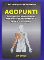 Copertina di 'Agopuntura. Guida Pratica in agopuntura, moxibustione, coppettazione, guasha e massaggio'