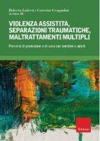 Copertina di 'Violenza assistita, separazioni traumatiche, maltrattamenti multipli'
